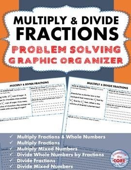 MULTIPLY AND DIVIDE FRACTIONS Word Problems with Graphic Organizers This resource includes 10 real-world MULTIPLY & DIVIDE FRACTIONS word problems that students must solve and explain using problem-solving strategies.  Each worksheet presents students with a word problem in which they must either MULTIPLY and/or DIVIDE FRACTIONS. https://www.teacherspayteachers.com/Store/Exceeding-The-Core