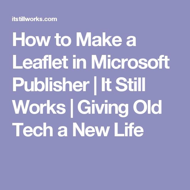 How to Make a Leaflet in Microsoft Publisher | It Still Works | Giving Old Tech a New Life