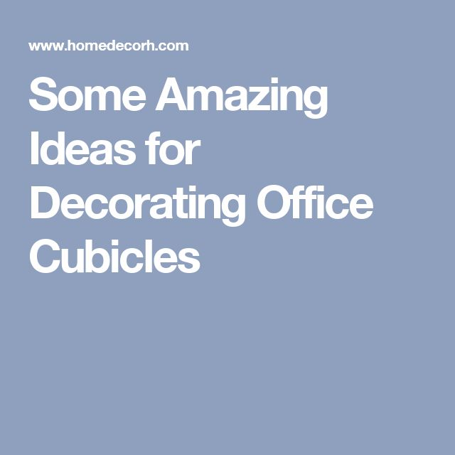 Some Amazing Ideas for Decorating Office Cubicles