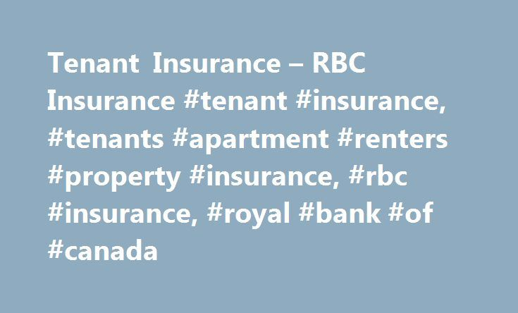 Tenant Insurance – RBC Insurance #tenant #insurance, #tenants #apartment #renters #property #insurance, #rbc #insurance, #royal #bank #of #canada http://malawi.remmont.com/tenant-insurance-rbc-insurance-tenant-insurance-tenants-apartment-renters-property-insurance-rbc-insurance-royal-bank-of-canada/  # Tenant Insurance It depends on the type of home you live in. If you own a house, your property insurance will cover the house itself and detached structures like a fence or storage shed. Your…