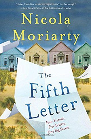The Fifth Letter by Nicola Moriarty - March 2017. A fun vacation game turns destructive, exposing dark secrets, deeply buried grudges, and a shocking betrayal in Nicola Moriarity's intriguing debut.