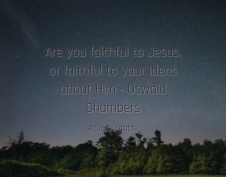 Quotes about Are you faithful to Jesus, or faithful to your ideas about Him - Oswald Chambers  with images background, share as cover photos, profile pictures on WhatsApp, Facebook and Instagram or HD wallpaper - Best quotes