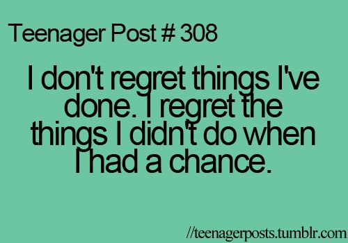 I Wen Regret Didnt I I Have Done Dont Regret I Chance Things Do I Had Things