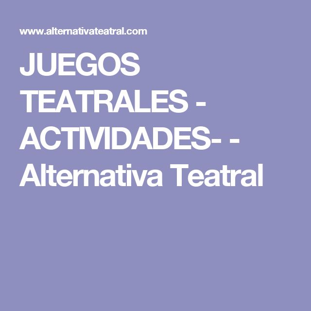 JUEGOS TEATRALES - ACTIVIDADES- - Alternativa Teatral