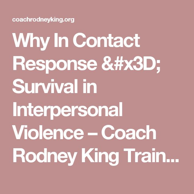 Why In Contact Response = Survival in Interpersonal Violence – Coach Rodney King Training