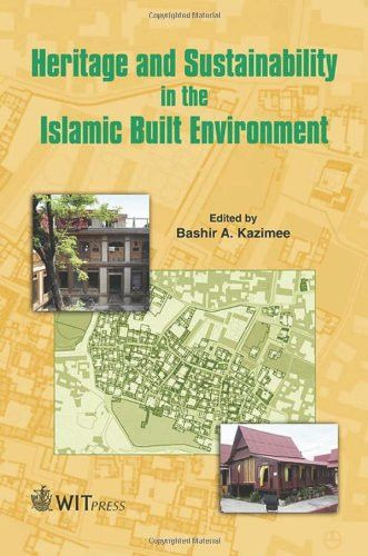 Heritage and Sustainability in the Islamic Built Environment (WIT Transactions on State-of-the-art in Science and Engineering)