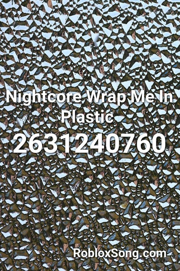 Nightcore Wrap Me In Plastic Roblox Id Roblox Music Codes Roblox Songs Coding