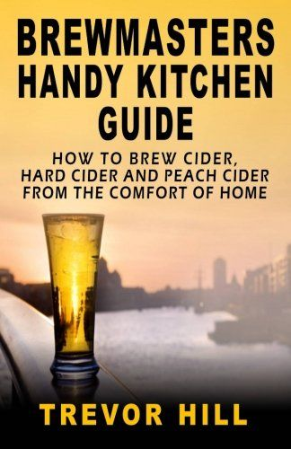Home Brewing Book: Brewmasters Handy Kitchen Guide: How to Brew Cider, Hard Cider and Peach Cider From the Comfort of Home *** You can get additional details at the image link.