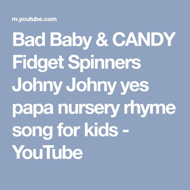 Bad Baby & CANDY Fidget Spinners Johny Johny yes papa nursery rhyme song for kids - YouTube