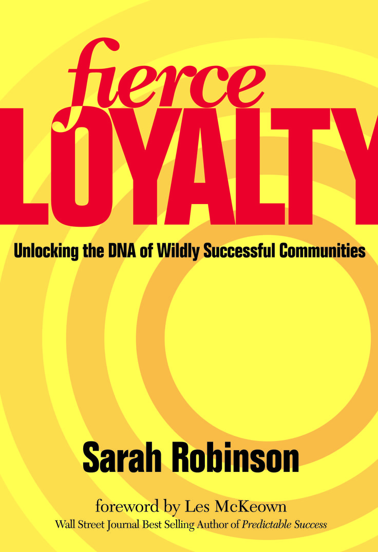 Review: Fierce Loyalty by Sarah Robinson: Sarah's model for unlocking Fierce Loyalty is easy to understand, efficient and effective. It's not enough to be social, you need to have a strategy.