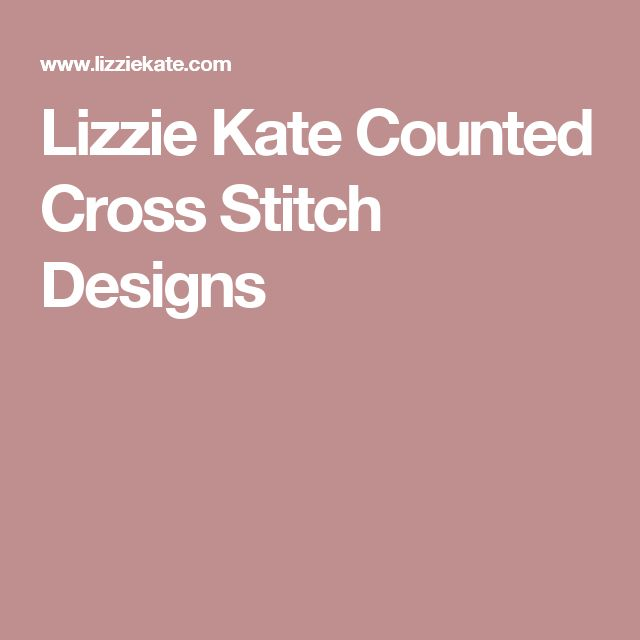 Lizzie Kate Counted Cross Stitch Designs