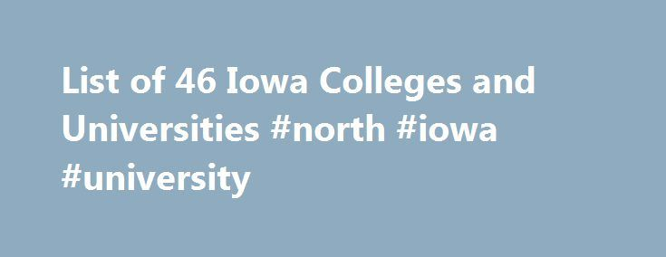 List of 46 Iowa Colleges and Universities #north #iowa #university http://maryland.remmont.com/list-of-46-iowa-colleges-and-universities-north-iowa-university/  # Iowa Colleges and Universities Henry & Bertha Mouw Scholarship Scholarship for undergraduate students attending Northwestern College. Applicants must have a strong academic record, participate in co-curricular programs and demonstrate a strong commitment to Jesus Christ. Preference is given to students from Washington State. Number…