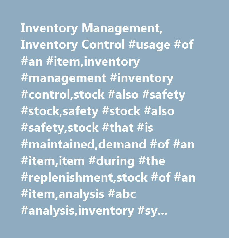 Inventory Management, Inventory Control #usage #of #an #item,inventory #management #inventory #control,stock #also #safety #stock,safety #stock #also #safety,stock #that #is #maintained,demand #of #an #item,item #during #the #replenishment,stock #of #an #item,analysis #abc #analysis,inventory #systems #inventory,apply #for #jobs,supply #chain #inventory,inventory #classification #inventory,inventory #management #inventory,management #inventory #control,analysis #of #inventory,inventory…