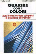 Guarire Con I Colori. Aura-Soma: Terapia Completa Di Equilibrio Energetico  Wall Vicky, Edizioni Mediterranee