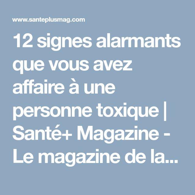 12 signes alarmants que vous avez affaire à une personne toxique | Santé+ Magazine - Le magazine de la santé naturelle