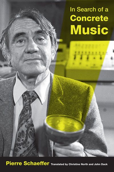 Pierre Schaeffer - In Search of a Concrete Music