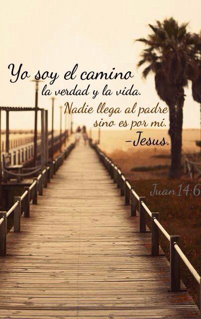 JESÚS ES EL CAMINO,LA VERDAD Y LA VIDA .JUAN 14:6