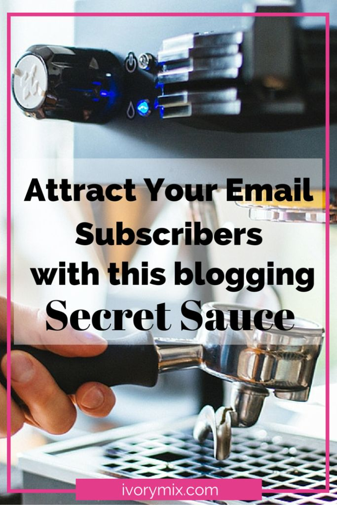 attract your email subscribers with this blogging secret sauce