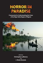 Horror in paradise : frameworks for understanding the crises of the Niger Delta region of Nigeria / ed. by Christopher LaMonica and J. Shola Omotola. -- Durham :  Carolina Academic Press,  cop. 2014.