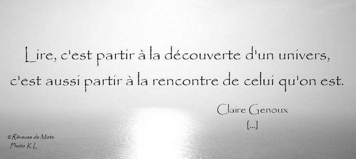 """""""Lire c'est partir à la découverte d'un univers, c'est aussi partir à la rencontre de celui qu'on est.""""  Claire Genoux"""