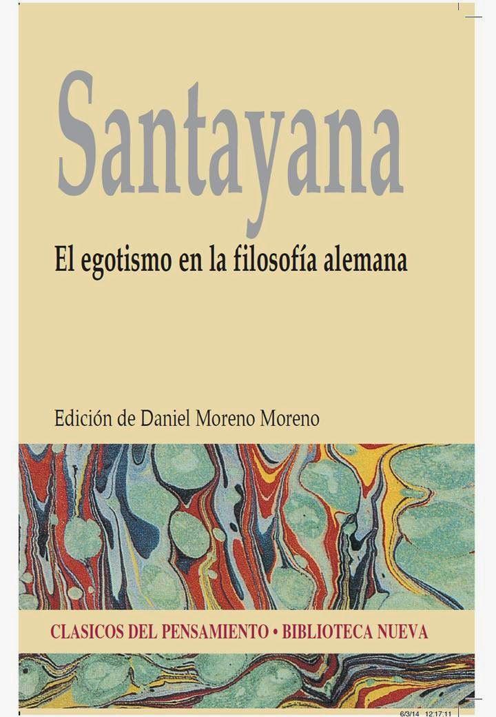 El egotismo en la filosofía alemana / George Santayana ; edición de Daniel Moreno Editorial:Madrid : Bibioteca Nueva, 2014  http://absysnetweb.bbtk.ull.es/cgi-bin/abnetopac01?TITN=505965