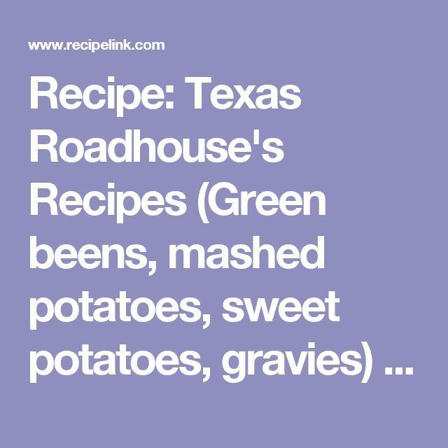 Recipe: Texas Roadhouse's Recipes (Green beens, mashed potatoes, sweet potatoes, gravies) - Recipelink.com