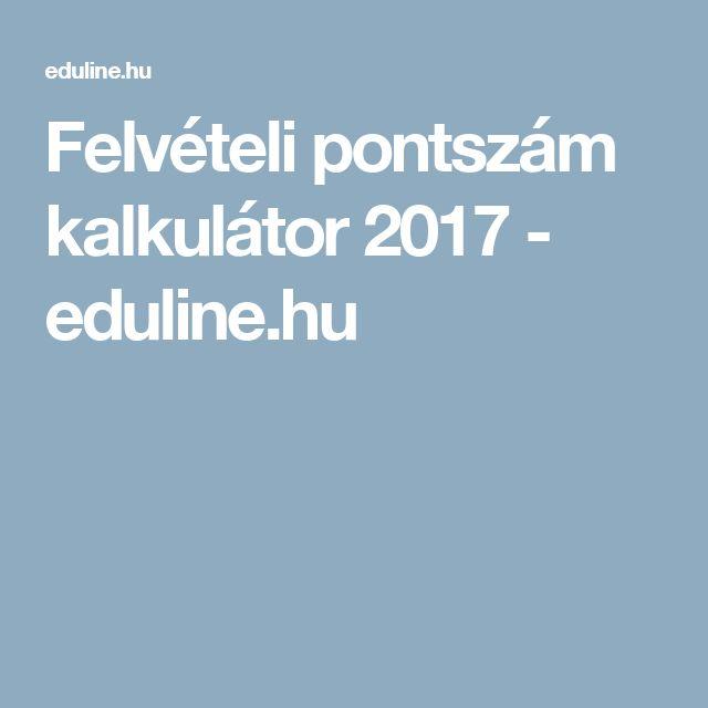 Felvételi pontszám kalkulátor 2017 - eduline.hu