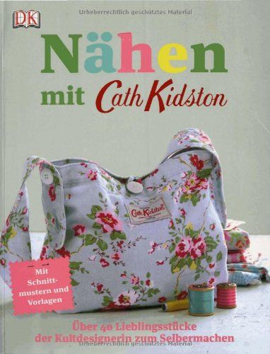 Nähen mit Cath Kidston: Über 40 Lieblingsstücke der Kultdesignerin zum Selbermachen. von Cath Kidston http://www.amazon.de/dp/3831017395/ref=cm_sw_r_pi_dp_kGE8ub0HYXQEB
