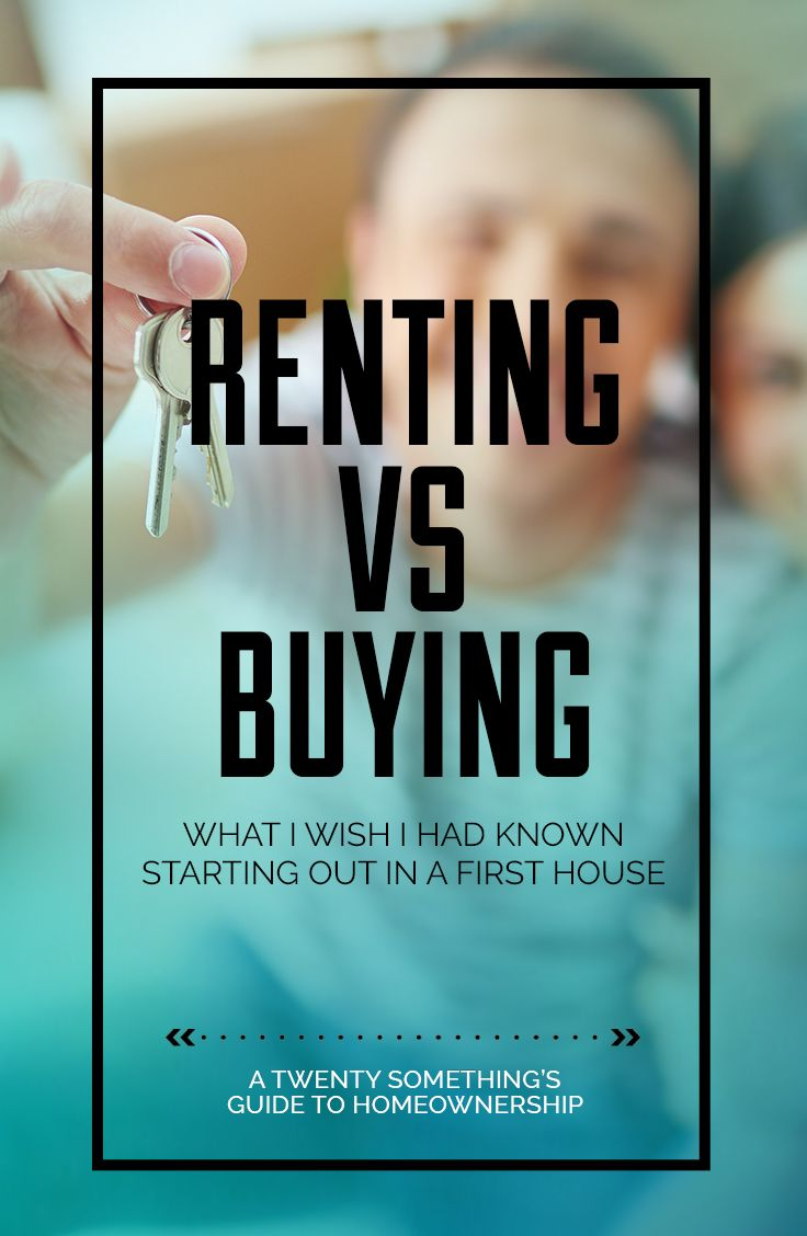 Renting Vs. Buying; What I wish I had known starting out in a first place