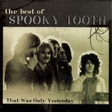 The Best of Spooky Tooth: That Was Only Yesterday [CD]