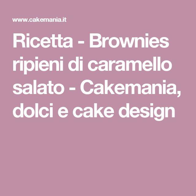 Ricetta - Brownies ripieni di caramello salato - Cakemania, dolci e cake design