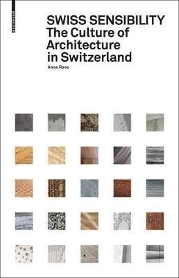 Swiss sensibility : the culture of architecture in Switzerland / Anna Roos Basel : Birkhäuser Verlag GmbH, [2017]