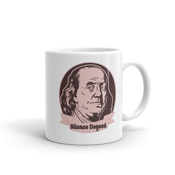 Silence DoGood, Benjamin Franklin Mug, made in the USA