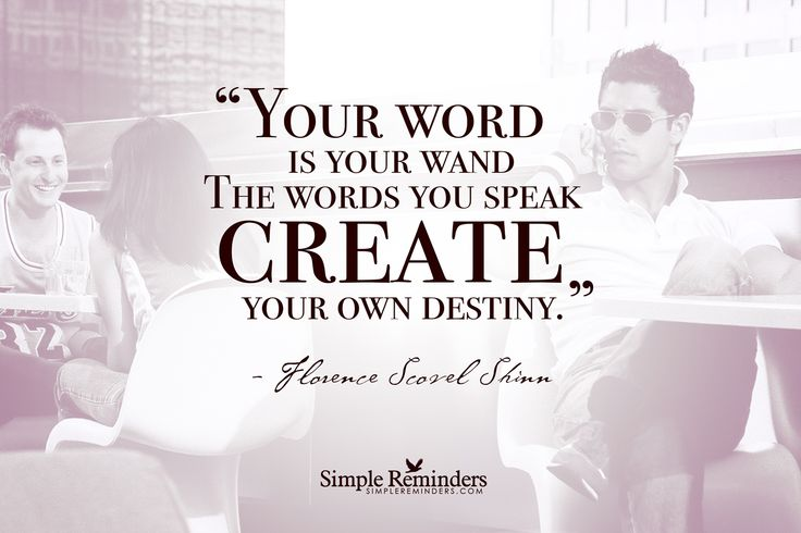 Your word is your wand. The words you speak create your own destiny. ~Florence Scovel Shinn