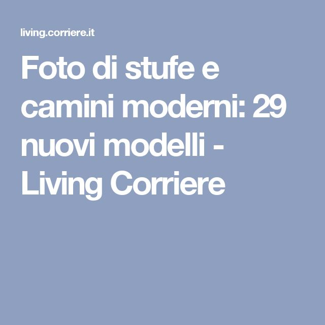 Foto di stufe e camini moderni: 29 nuovi modelli - Living Corriere