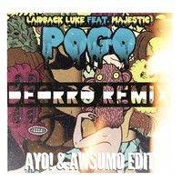 Laidback Luke Feat. Majestic - Pogo (Deorro Remix) (Ayo! & Awsumo Edit) by Ayo! on SoundCloud