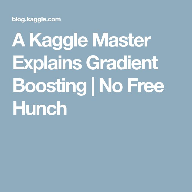 A Kaggle Master Explains Gradient Boosting | No Free Hunch