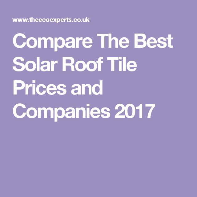 Compare The Best Solar Roof Tile Prices and Companies 2017