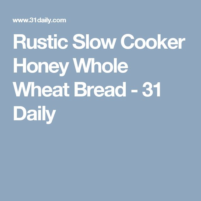 Rustic Slow Cooker Honey Whole Wheat Bread - 31 Daily