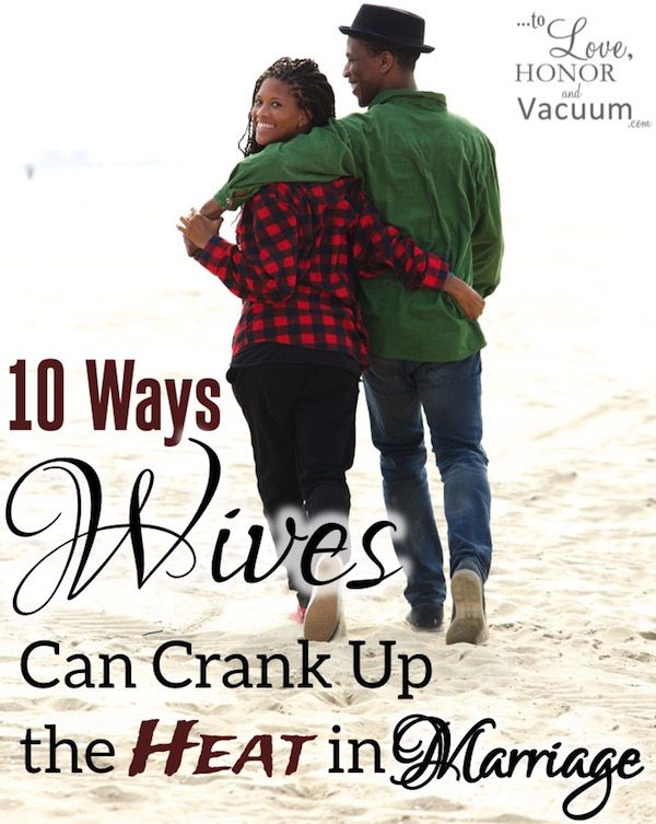 Top 10 Ways to Crank up the Heat in Your Marriage--because marriage should be sexy!
