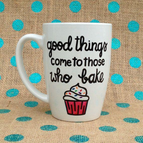 Funny Coffee Mug - Good Things Come To Those Who Bake - Hand Painted Coffee Mug - Baking Coffee Mug - Cupcake Mug - Personalized Mug - Mug