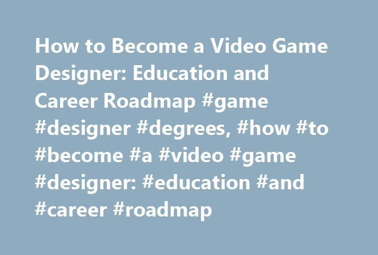 How to Become a Video Game Designer: Education and Career Roadmap #game #designer #degrees, #how #to #become #a #video #game #designer: #education #and #career #roadmap http://delaware.remmont.com/how-to-become-a-video-game-designer-education-and-career-roadmap-game-designer-degrees-how-to-become-a-video-game-designer-education-and-career-roadmap/  # How to Become a Video Game Designer: Education and Career Roadmap Should I Become a Video Game Designer? Video game designers often work as…