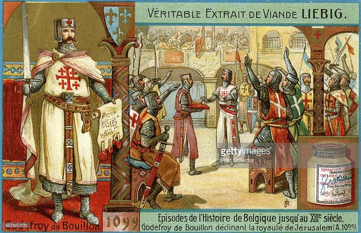 Episodes in the history of Belgium up until the 13th century: Godfrey of Bouillon, (c1900). Godfrey of Bouillon (c1060-1100) declining the monarchy of Jerusalem in 1099 AD. French advertisement for Liebig's extract of meat.