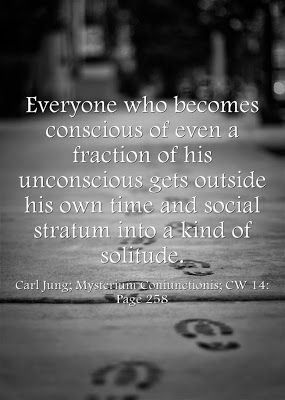 Everyone who becomes conscious of even a fraction of his unconscious gets outside his own time and social stratum into a kind of solitude. ~...