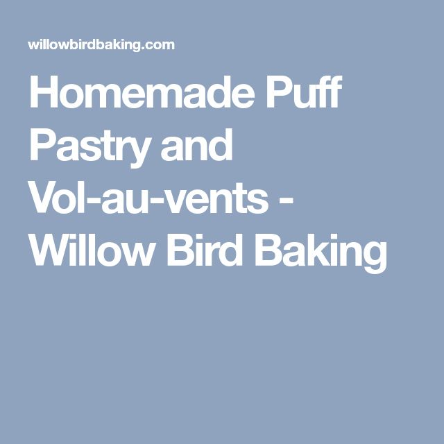 Homemade Puff Pastry and Vol-au-vents - Willow Bird Baking