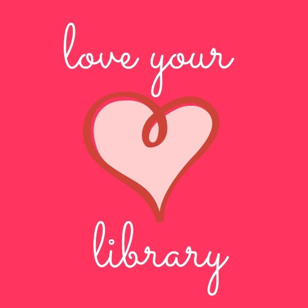love your library- it's love your library month! Learn about all the cool programs and things you can do at your library!