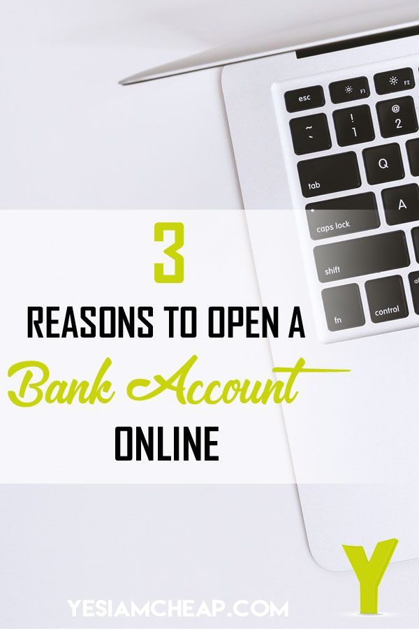 3 Reasons To Open A Bank Account Online Opening A Bank Account Online Bank Account Bank Account