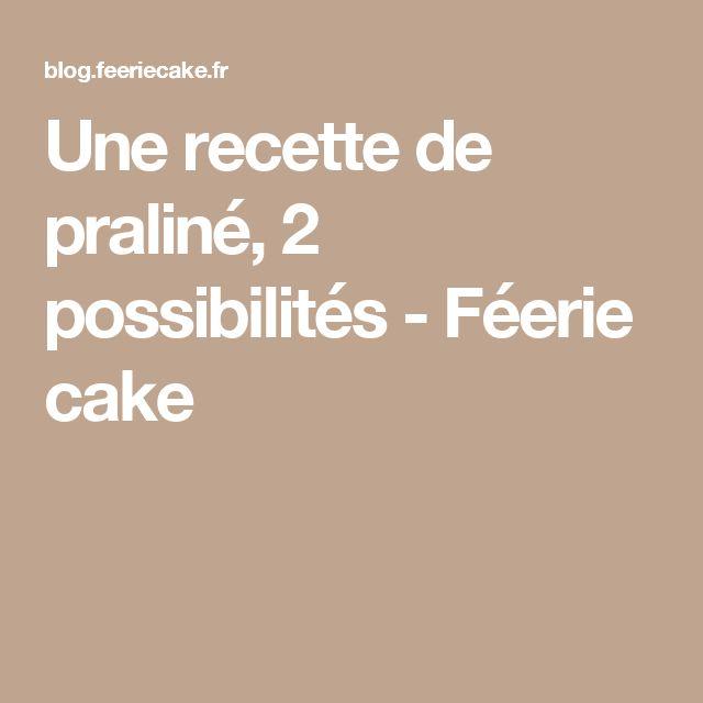 Une recette de praliné, 2 possibilités - Féerie cake