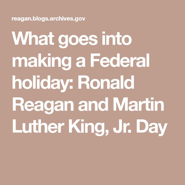 What goes into making a Federal holiday: Ronald Reagan and Martin Luther King, Jr. Day