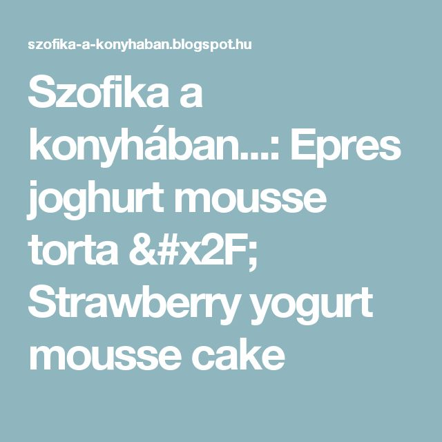 Szofika a konyhában...: Epres joghurt mousse torta / Strawberry yogurt mousse cake